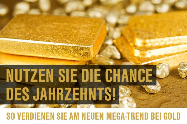 Nutzen Sie Die Chance des Jahrzehnts! So verdienen Sie am neuen Mega-Trend bei Gold
